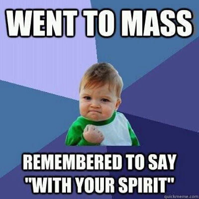 Went to Mass...remembered to say, with your spirit!
