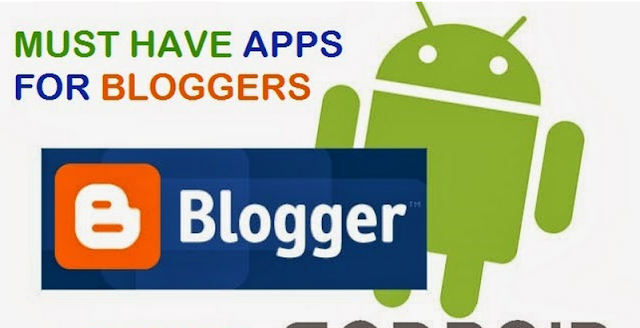 Do You Have That 3 Android Apps For Your Blogger Blog?