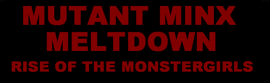 """Mutant Minx Meltdown - Rise of the Monster Girls"""
