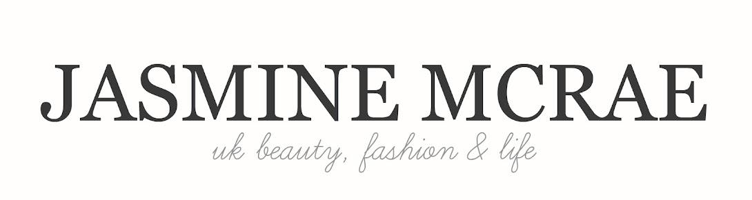Jasmine McRae | UK Beauty, Fashion and Lifestyle