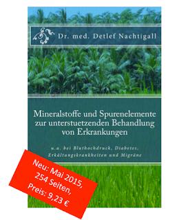 http://www.amazon.de/Mineralstoffe-Spurenelemente-unterstuetzenden-Behandlung-Erkrankungen/dp/1512235180/ref=sr_1_1?ie=UTF8&qid=1446761608&sr=8-1&keywords=Detlef+Nachtigall