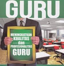 PENDIDIKAN DITENTUKAN KUALITAS PENDIDIK (GURU)