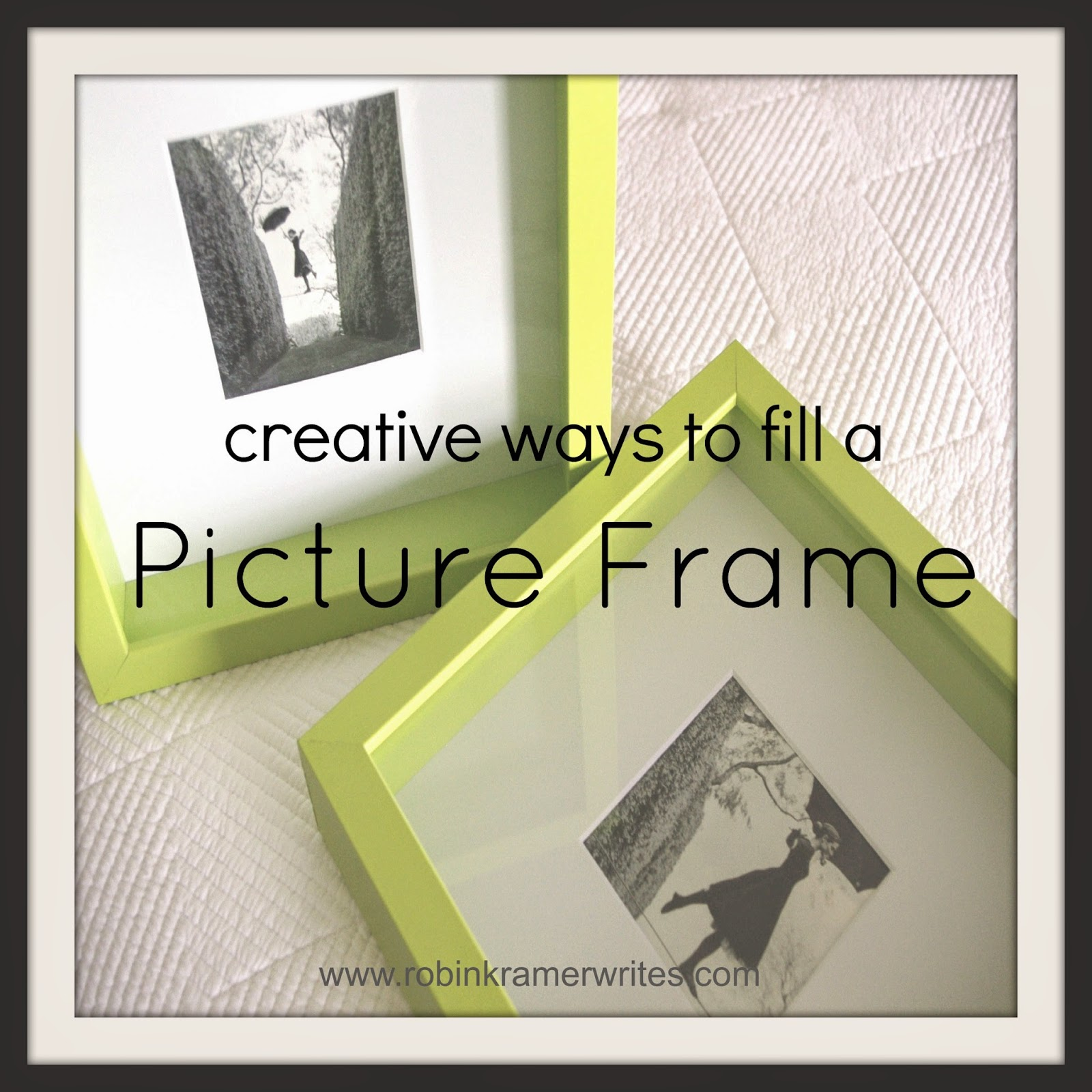 Frame It Creative Ways To Fill A Picture Frame Robin