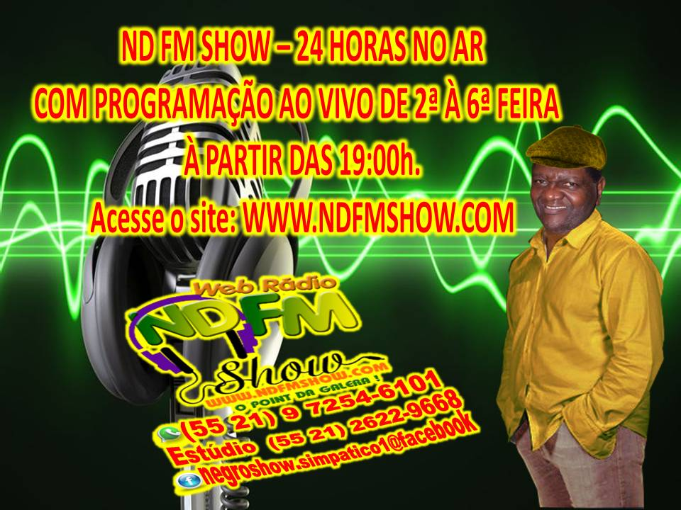 RÁDIO ND FM SHOW.COM 24h NO AR, PROGRAMA AO VIVO DE SEGUNDA Á SEXTA, A PARTIR DAS 19:00 horas