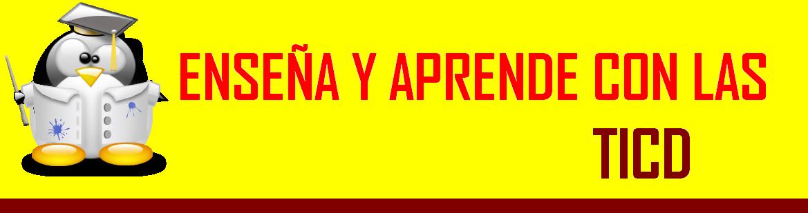 ENSEÑA Y APRENDE CON LAS TICD