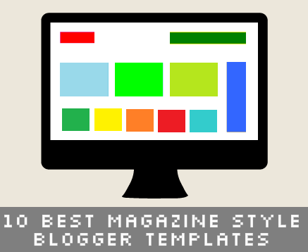 10 Best Magazine Style Blogger Templates