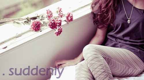 . suddenly #