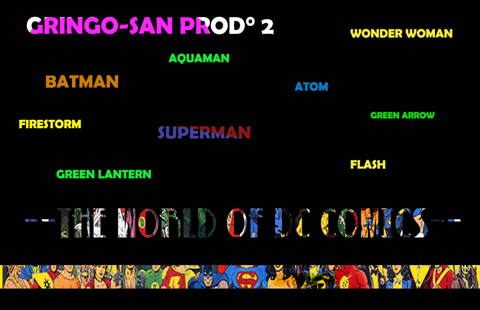 GRINGO-SAN PROD° 2: the world of the DC COMICS