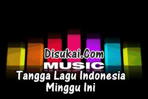 tangga lagu indonesia minggu ini minggu ini tangga lagu indonesia