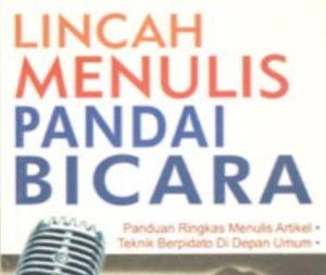 Lincah Menulis Pandai Bicara - Tips Menulis dan Pidato