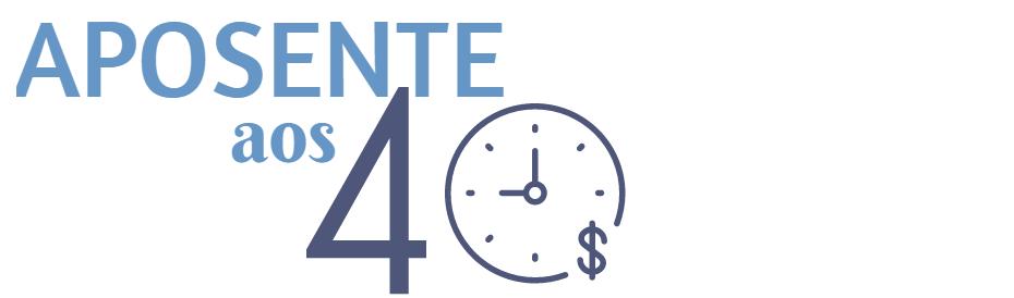 Aposente aos 40 - Um guia para quem busca a indep. financeira / aposentadoria antecipada (FIRE)