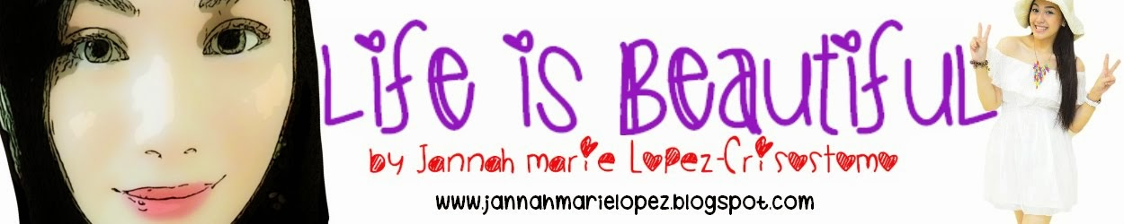 ! ♥Life is Beautiful by Jannah Lopez♥ !