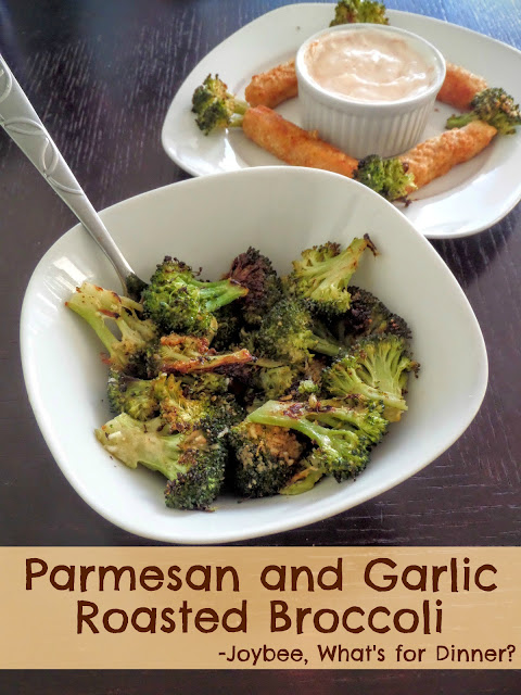Joybee, What's for Dinner? : Parmesan and Garlic Roasted Broccoli