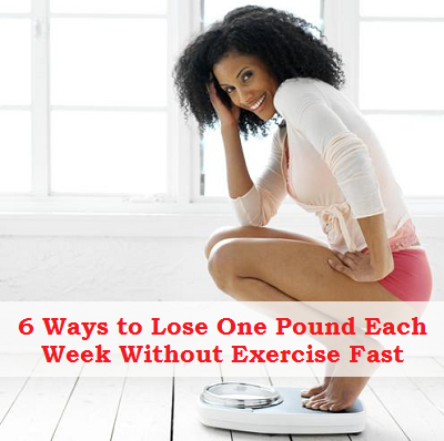 6 Ways to Lose One Pound Each Week Without Exercise Fast