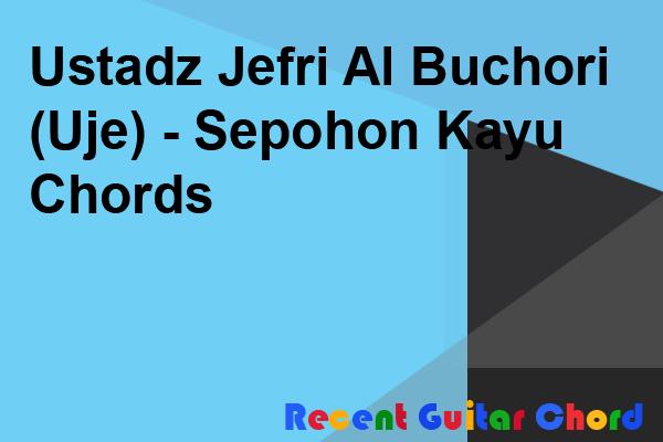 Ustadz Jefri Al Buchori (Uje) - Sepohon Kayu Chords