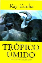 TRÓPICO ÚMIDO - TRÊS CONTOS AMAZÔNICOS