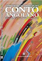 CONVERSAS DE HOMENS NO CONTO ANGOLANO breve antologia (1980 – 2010), organizada por António Quino