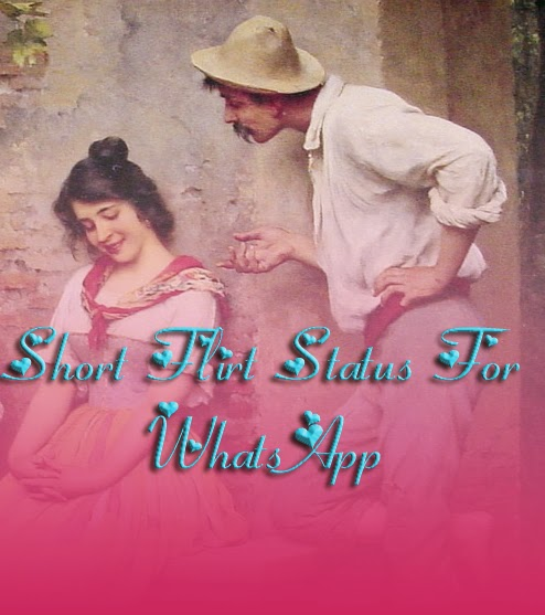 love flirt status for whatsapp If you are looking to express your mood with cool whatsapp status, then here is a huge collection of funny, inspirational, attitude and love whatsapp status.