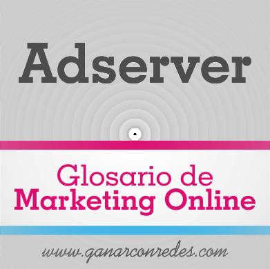 Adserver | Glosario de marketing Online