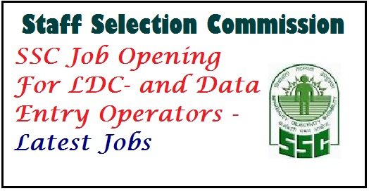 SSC, SSC jobs, SSC Recruitment, SSC LDC jobs, LDC jobs, SSC Data entry Job, Latest Jobs, central government jobs, Sarkari Jobs, sarkari naukri, Job recruitment, job vacancy, staff selection commission jobs