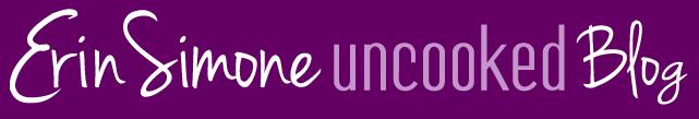 Erin Simone Uncooked Blog