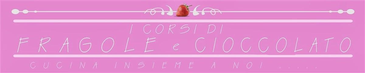 """I CORSI DI """"FRAGOLE E CIOCCOLATO"""""""