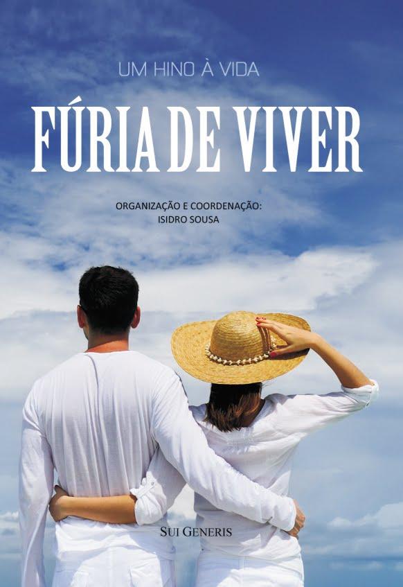 Organizei, Coordenei e Editei o livro «FÚRIA DE VIVER»; inclui o meu texto «O SORRISO DE ADRIANO»