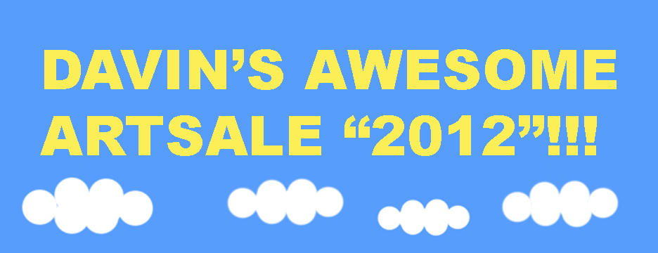 DAVIN'S AWESOME ART SALE 2012!!!