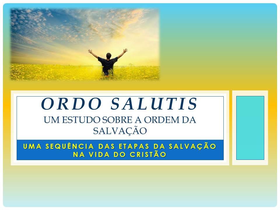 ESTUDOS BÍBLICOS EM ÁUDIO E SLIDES (ORDO SALUTIS)