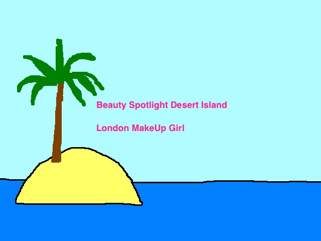 lola's secret beauty blog: The Beauty Spotlight Team Sends London MakeUp Girl to a Desert Island...What Will She Bring?