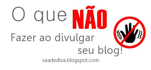 O Que NÃO fazer para divulgar seu blog!