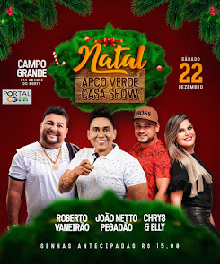 João Netto Pegadão, Roberto Vaneirão e Chrys & Elly no Natal do Arco Verde Casa Show em CG