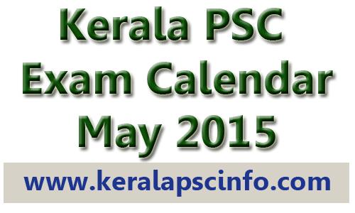 KERALA PSC EXAM CALENDAR May 2015, KPSC Exam calendar May 2015, KPSC Exam Schedule May 2015, Download exam calendar May 2015,