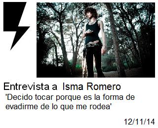 http://somosamarilloelectrico.blogspot.com.es/2014/11/entrevista-isma-romero-decido-tocar.html