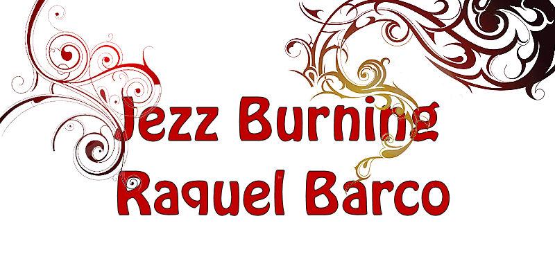 Jezz Burning / Raquel Barco