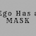 Ego Has a Mask