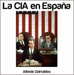 """""""LA CIA EN ESPAÑA"""". Por Alfredo Grimaldos."""