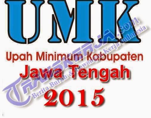 Daftar Lengkap UMK Tahun 2015 di 35 Kabupaten/Kota di provinsi Jawa Tengah