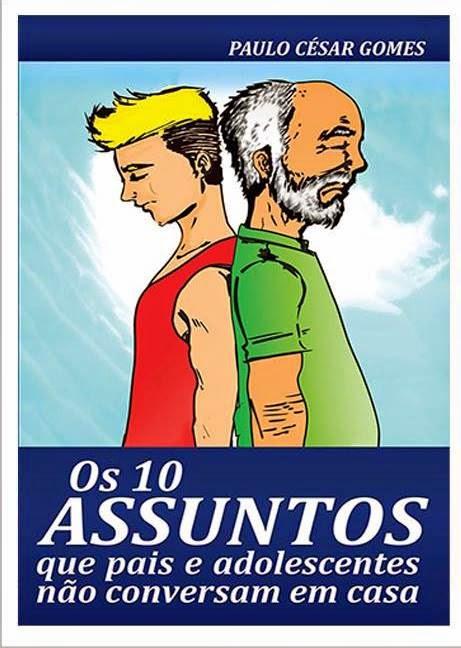 Livro: OS 10 ASSUNTOS QUE PAIS E ADOLESCENTES NÃO CONVERSAM EM CASA