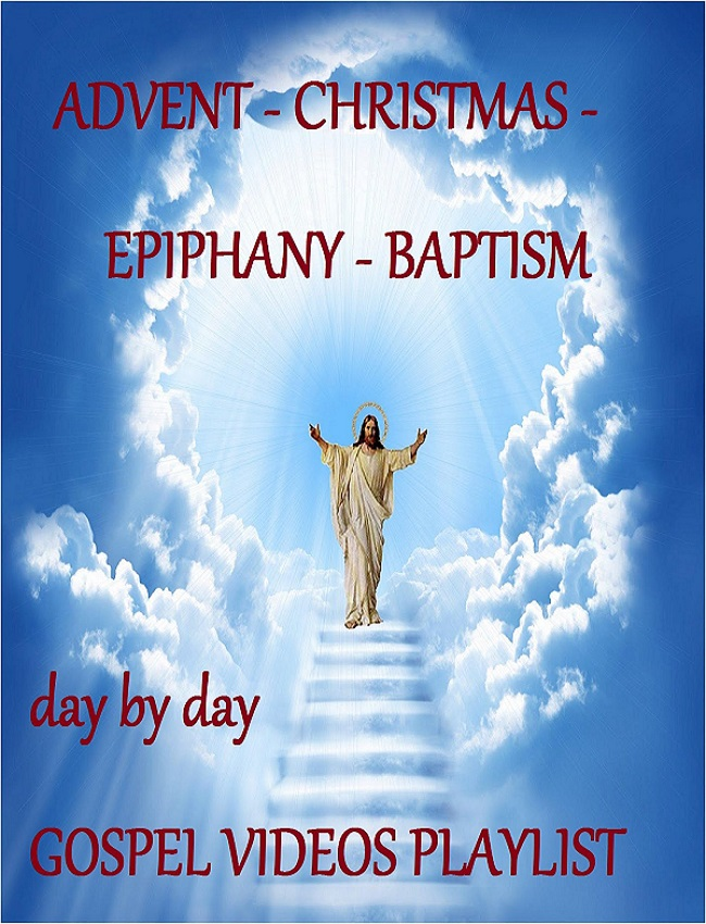 ADVENT - CHRISTMAS - EPIPHANY - BAPTISM - day by day GOSPEL videos playlist