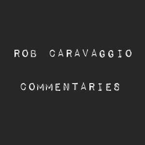 Rob Caravaggio Commentaries