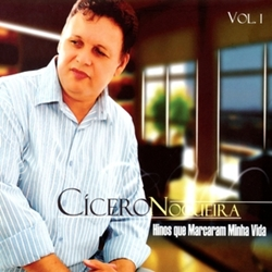 C�cero Nogueira - Hinos Que Marcaram Minha Vida Vol. 1