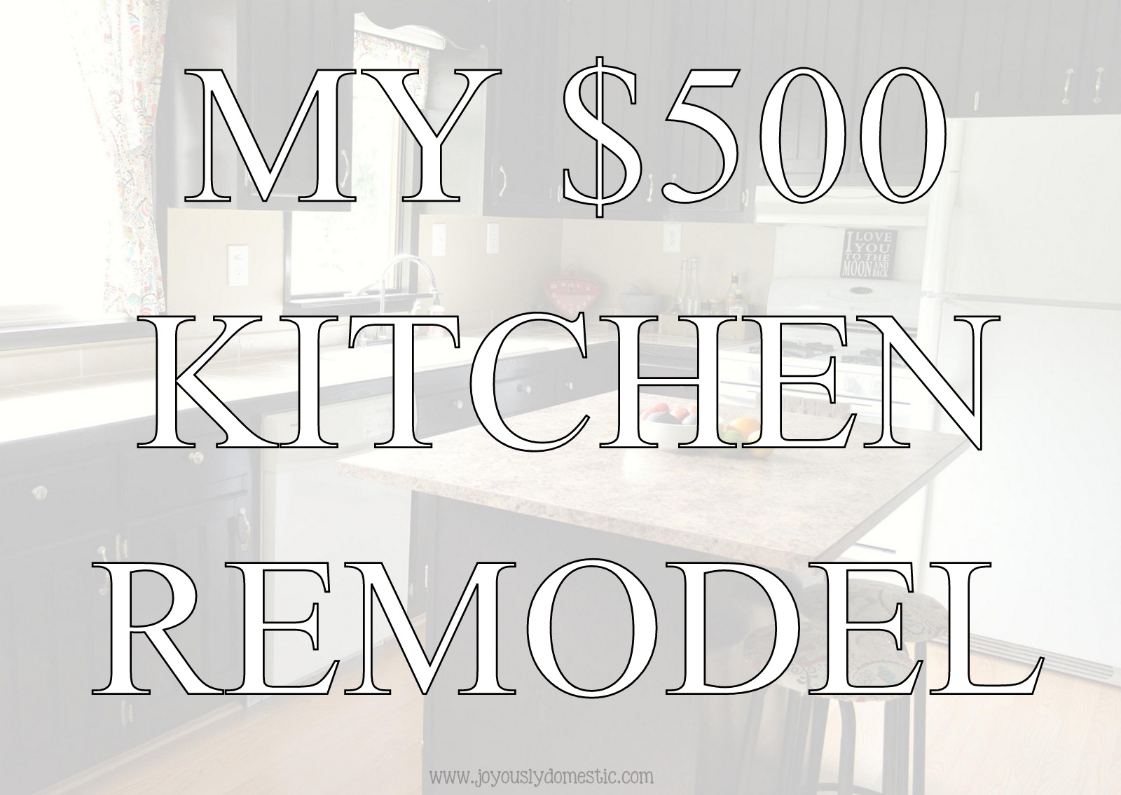 Joyously Domestic My 500 Kitchen Remodel