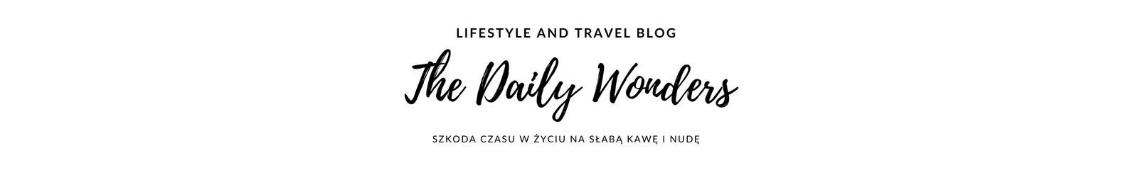 The Daily Wonders - blog podróżniczy, lifestyle, zdrowy styl życia