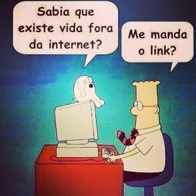 Sabia que existe vida fora da internet ?
