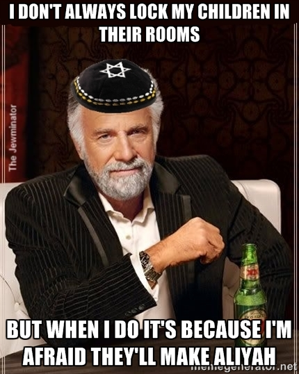 the most interesting Jew in the world meme aliyah