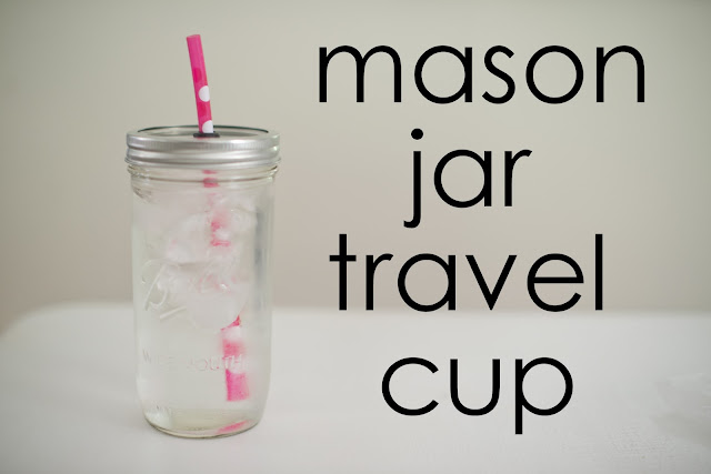DIY Mason Canning Jar Travel Drink Cup