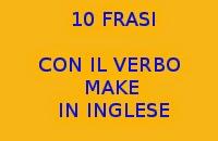 10 FRASI SEMPLICI DA COPIARE CON IL VERBO MAKE IN INGLESE