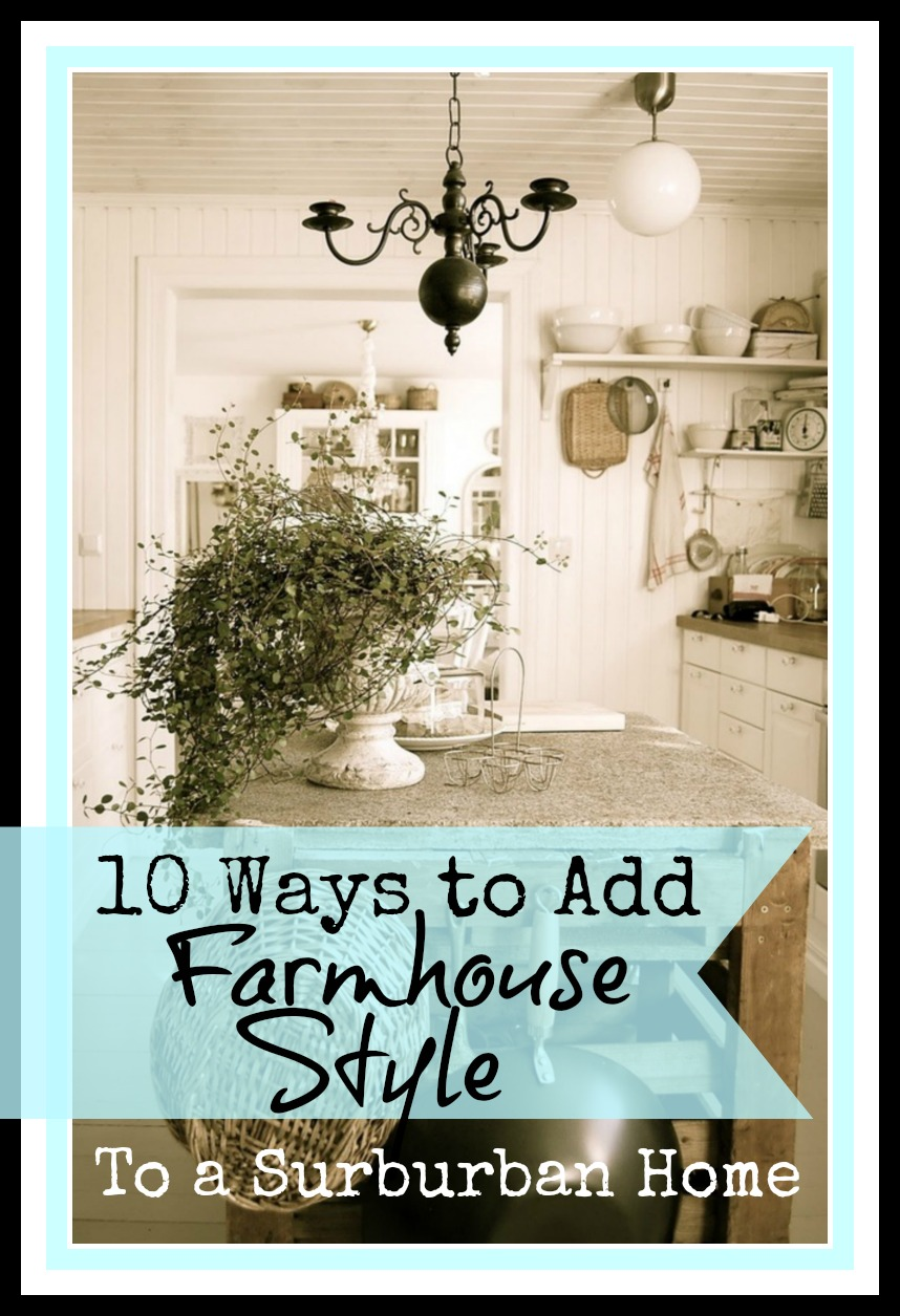 10 Ways to Add Farmhouse Style Live Creatively Inspired