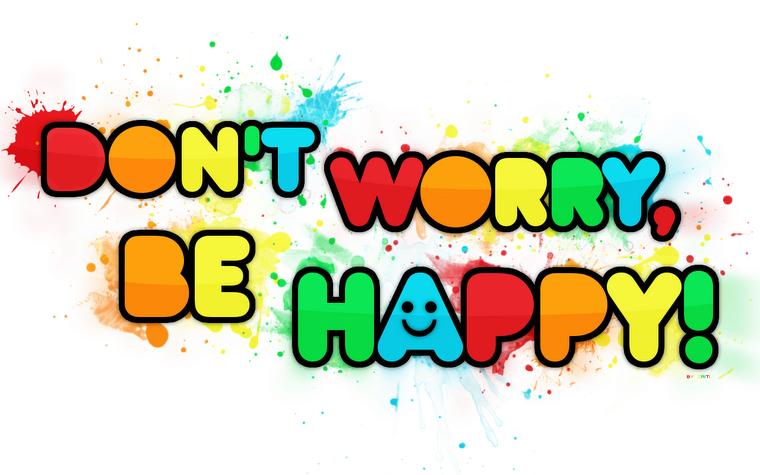 No te preocupes, se feliiz